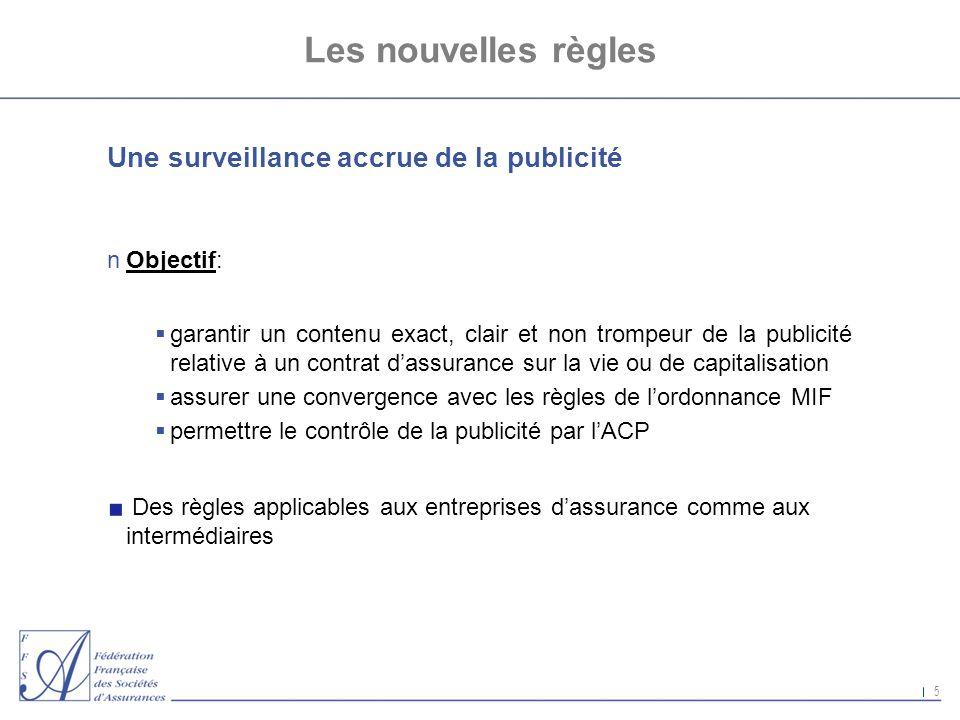 5 Les nouvelles règles Une surveillance accrue de la publicité nObjectif: garantir un contenu exact, clair et non trompeur de la publicité relative à