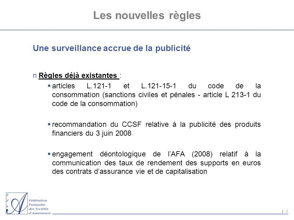 6 Les nouvelles règles Une surveillance accrue de la publicité nRègles déjà existantes : articles L.121-1 et L.121-15-1 du code de la consommation (sa