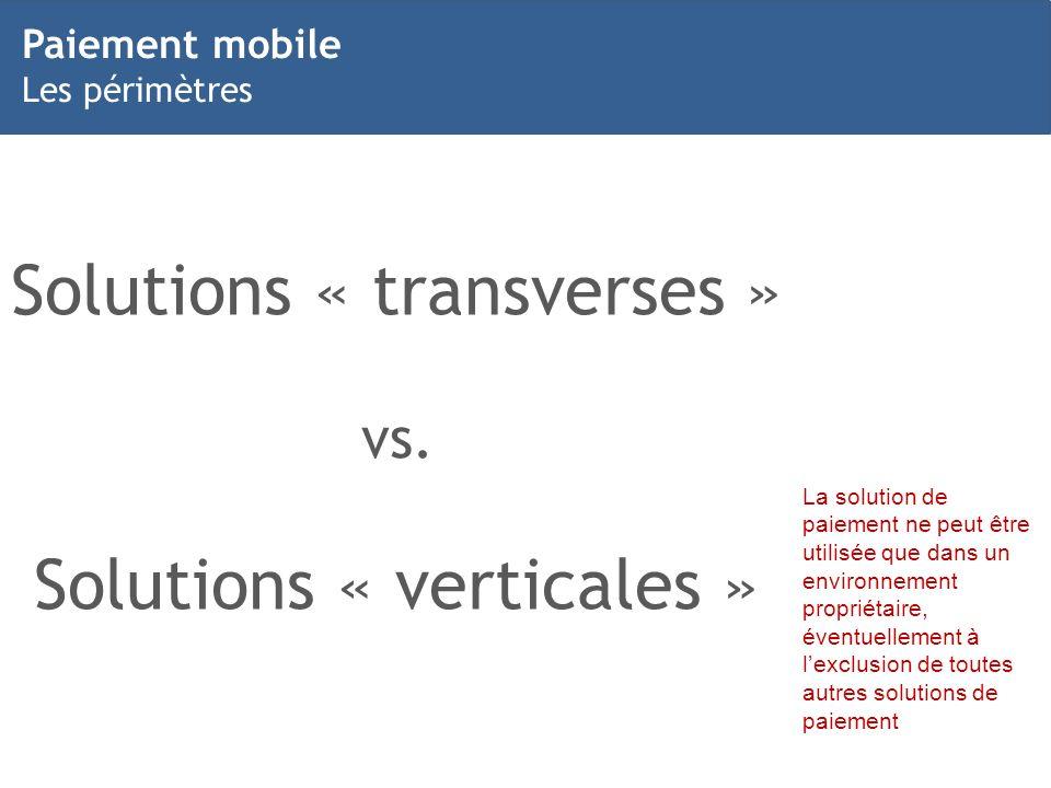 7 Solutions « transverses » vs. Solutions « verticales » La solution de paiement ne peut être utilisée que dans un environnement propriétaire, éventue