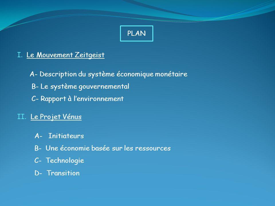 I. Le Mouvement Zeitgeist A- Description du système économique monétaire B- Le système gouvernemental C- Rapport à lenvironnement II. Le Projet Vénus