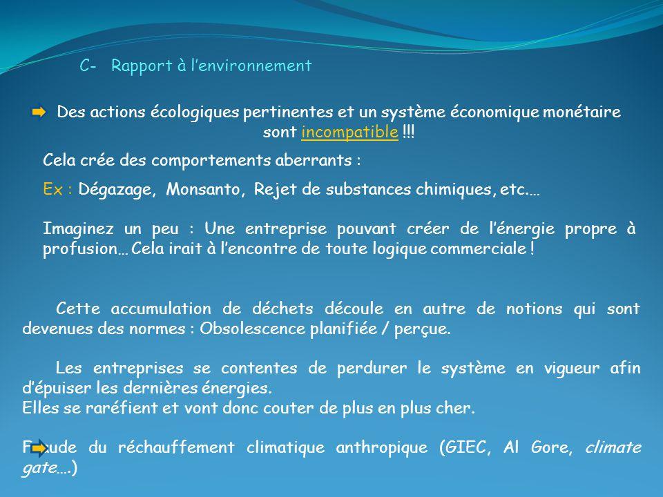 Des actions écologiques pertinentes et un système économique monétaire sont incompatible !!! Cela crée des comportements aberrants : Ex : Dégazage, Mo