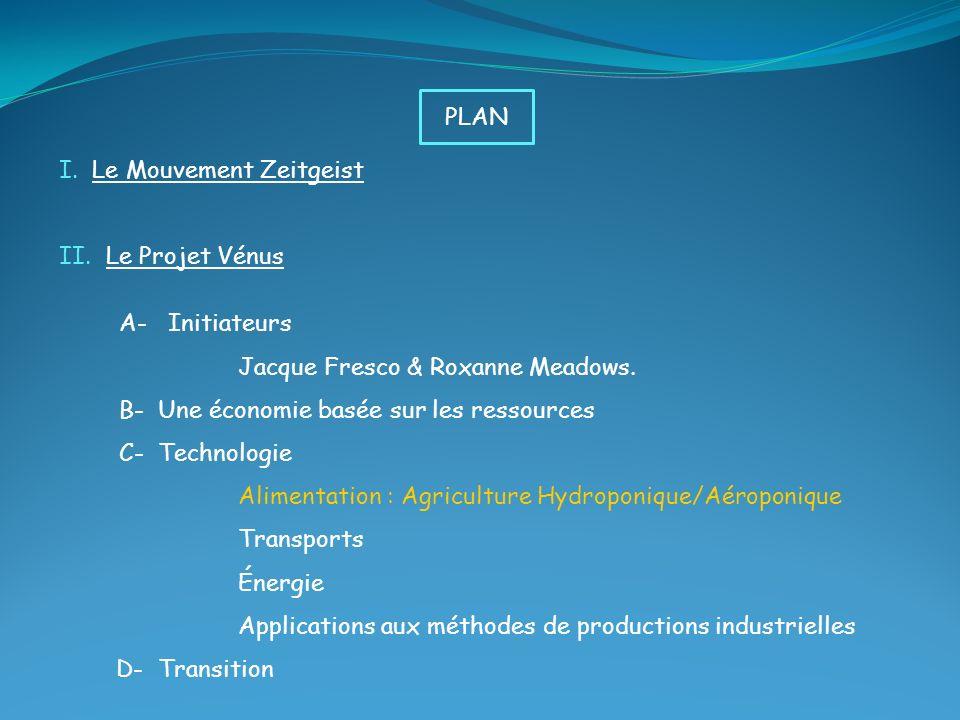 I. Le Mouvement Zeitgeist II. Le Projet Vénus A- Initiateurs Jacque Fresco & Roxanne Meadows. B- Une économie basée sur les ressources C- Technologie