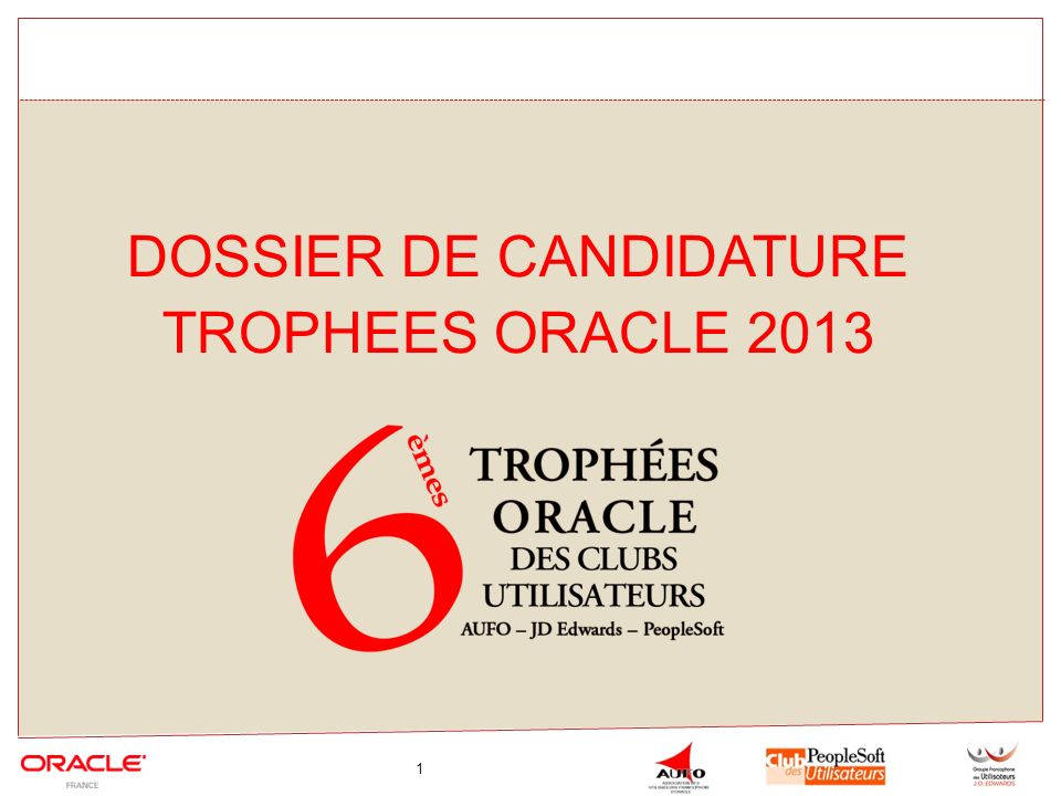 1 DOSSIER DE CANDIDATURE TROPHEES ORACLE 2013