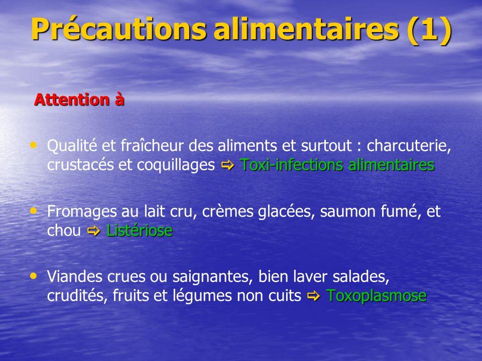 Précautions alimentaires (1) Attention à Attention à Toxi-infections alimentaires Qualité et fraîcheur des aliments et surtout : charcuterie, crustacé