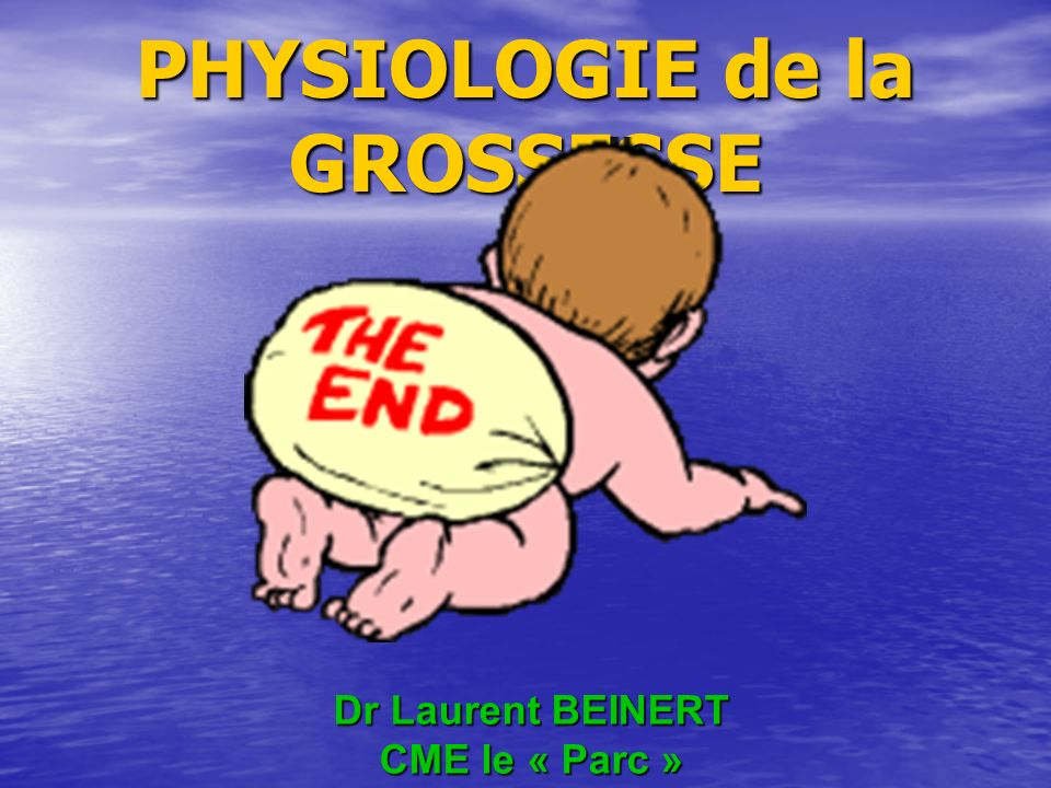 PHYSIOLOGIE de la GROSSESSE Dr Laurent BEINERT CME le « Parc »