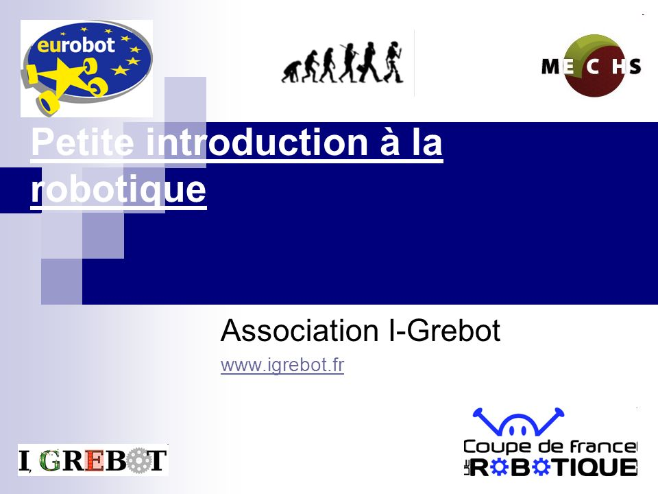 Petite introduction à la robotique Association I-Grebot www.igrebot.fr