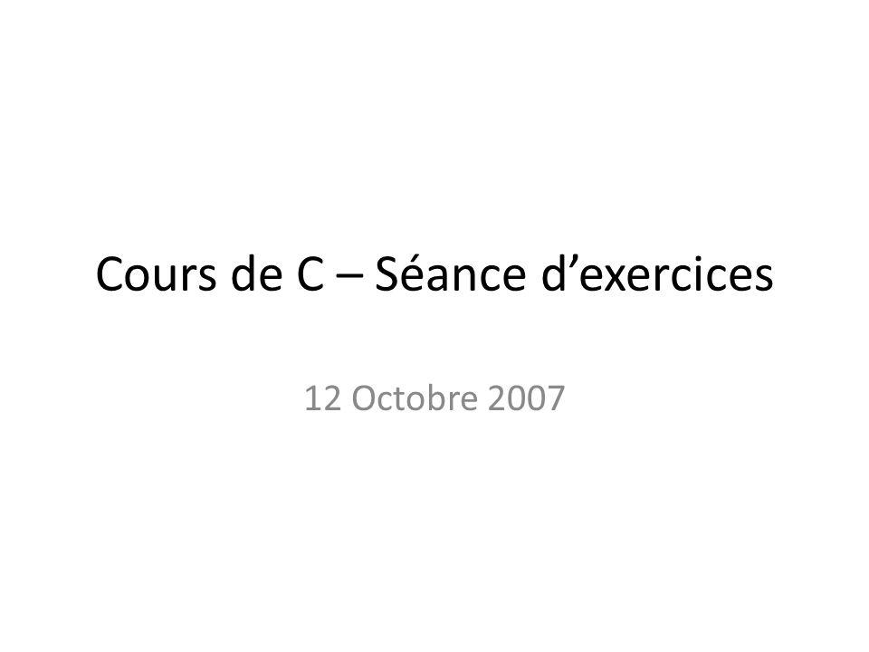 Cours de C – Séance dexercices 12 Octobre 2007