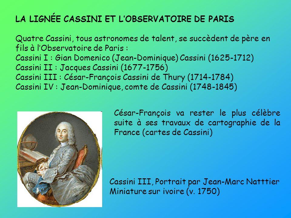 Cassini III, Portrait par Jean-Marc Natttier Miniature sur ivoire (v. 1750) LA LIGNÉE CASSINI ET LOBSERVATOIRE DE PARIS Quatre Cassini, tous astronome