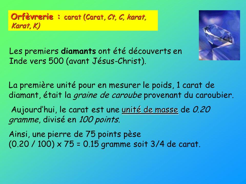 La première unité pour en mesurer le poids, 1 carat de diamant, était la graine de caroube provenant du caroubier. unité de masse Aujourdhui, le carat