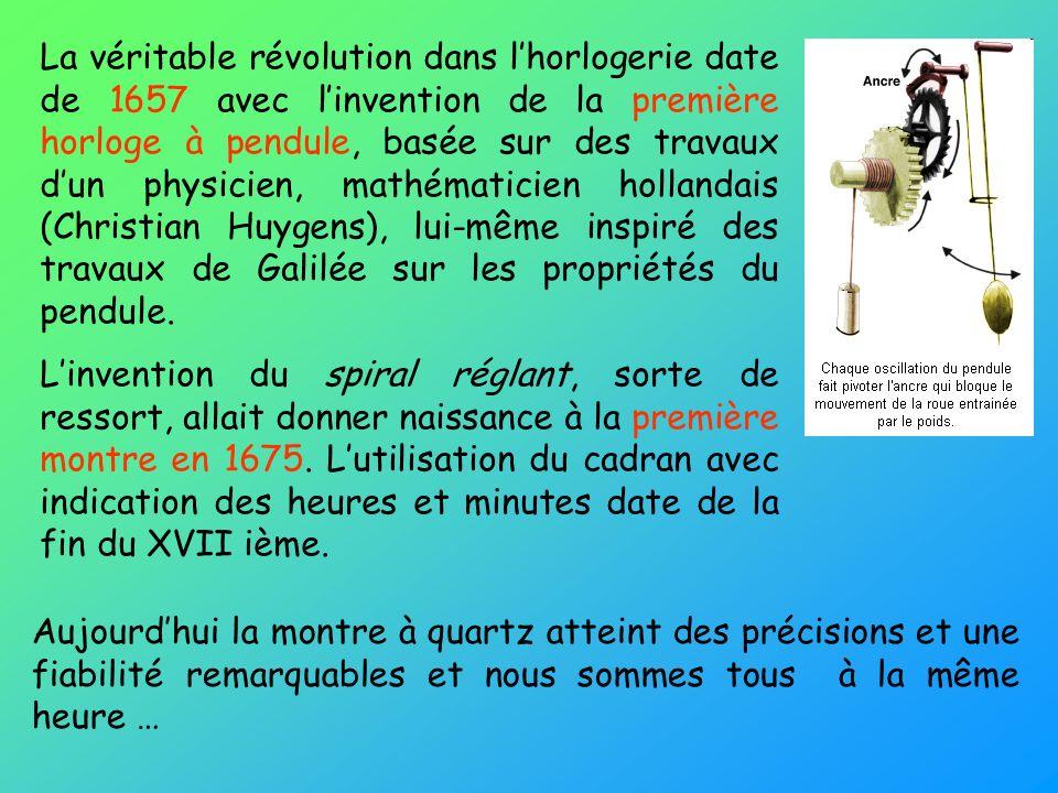 La véritable révolution dans lhorlogerie date de 1657 avec linvention de la première horloge à pendule, basée sur des travaux dun physicien, mathémati