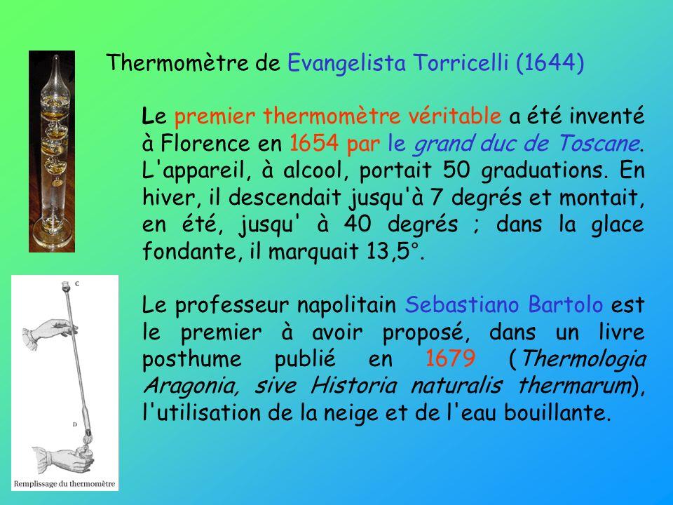 Thermomètre de Evangelista Torricelli (1644) Le premier thermomètre véritable a été inventé à Florence en 1654 par le grand duc de Toscane. L'appareil