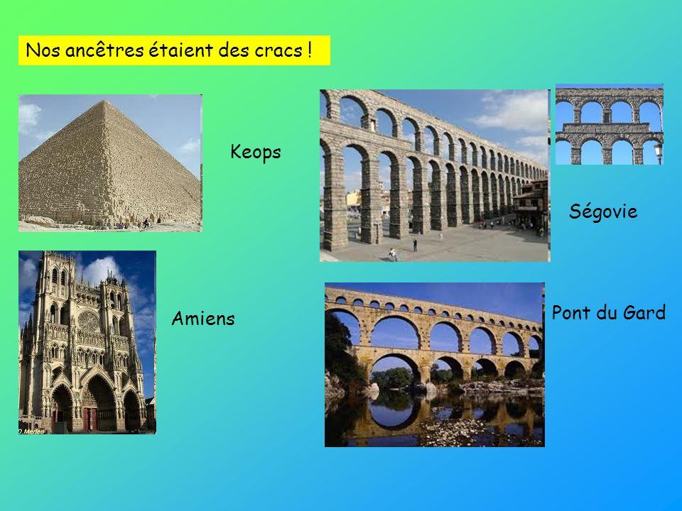 Nos ancêtres étaient des cracs ! Amiens Keops Ségovie Pont du Gard