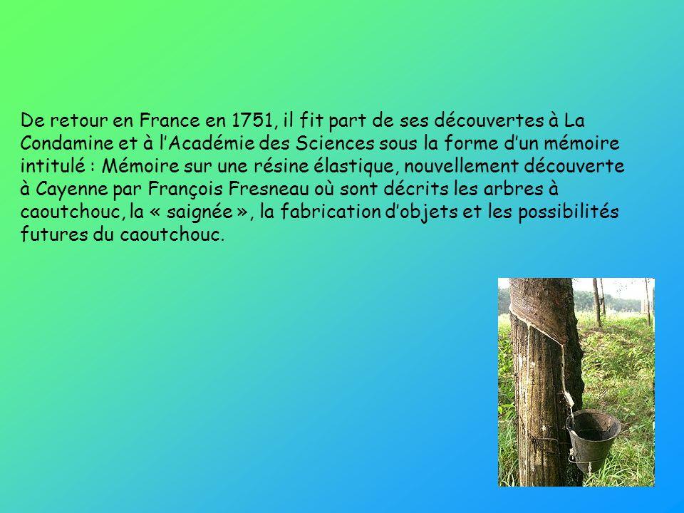 De retour en France en 1751, il fit part de ses découvertes à La Condamine et à lAcadémie des Sciences sous la forme dun mémoire intitulé : Mémoire su