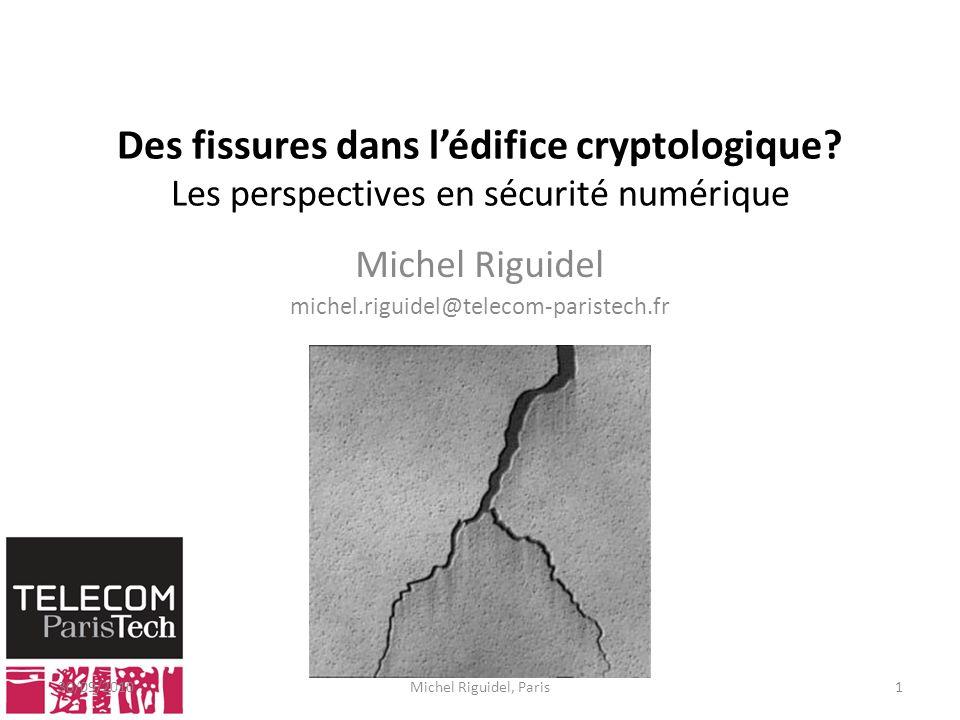 Michel Riguidel michel.riguidel@telecom-paristech.fr Des fissures dans lédifice cryptologique? Les perspectives en sécurité numérique 30/09/20101Miche