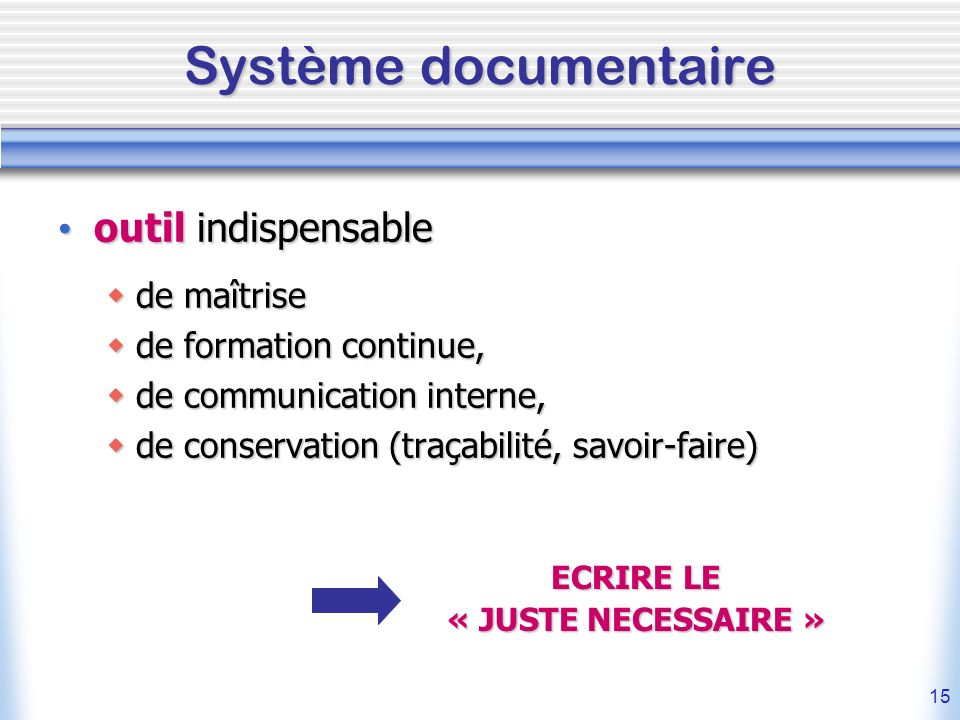 15 Système documentaire outil indispensable outil indispensable de maîtrise de maîtrise de formation continue, de formation continue, de communication
