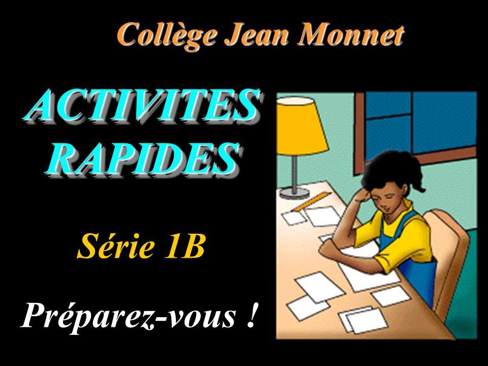 ACTIVITES RAPIDES Collège Jean Monnet Préparez-vous ! Série 1B