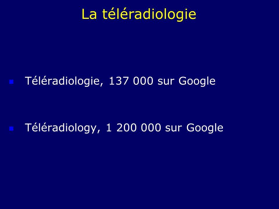 La téléradiologie Téléradiologie, 137 000 sur Google Téléradiology, 1 200 000 sur Google