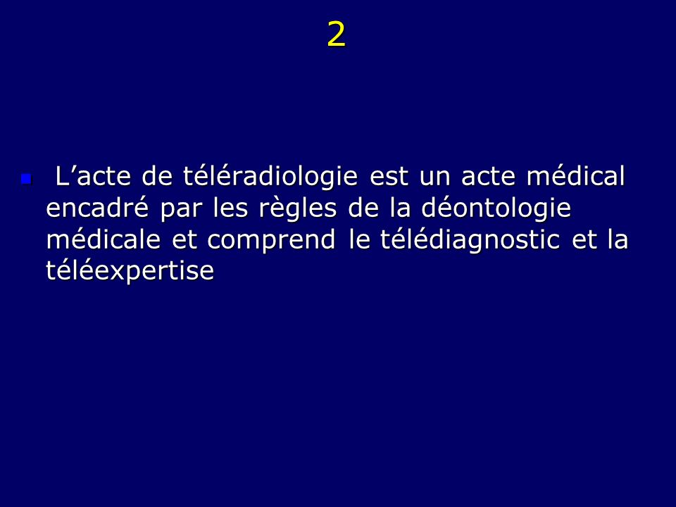 2 Lacte de téléradiologie est un acte médical encadré par les règles de la déontologie médicale et comprend le télédiagnostic et la téléexpertise Lact