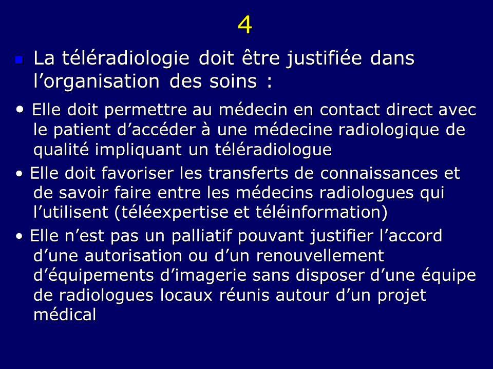 4 La téléradiologie doit être justifiée dans lorganisation des soins : La téléradiologie doit être justifiée dans lorganisation des soins : Elle doit