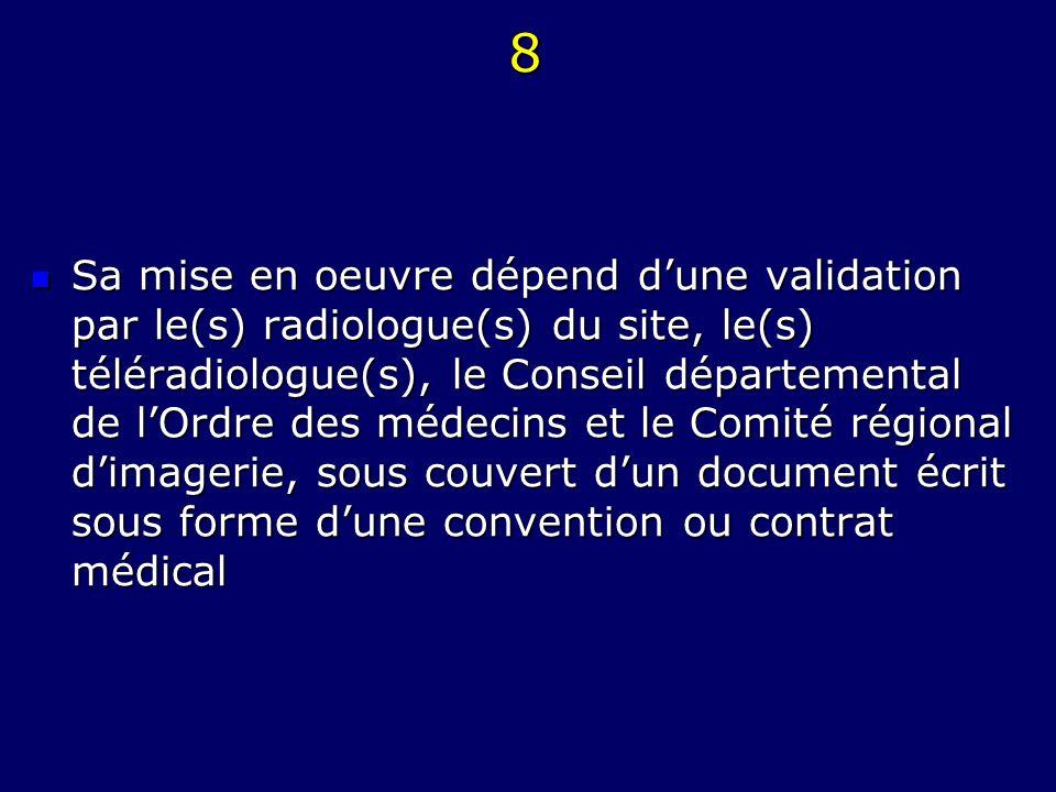 8 Sa mise en oeuvre dépend dune validation par le(s) radiologue(s) du site, le(s) téléradiologue(s), le Conseil départemental de lOrdre des médecins e
