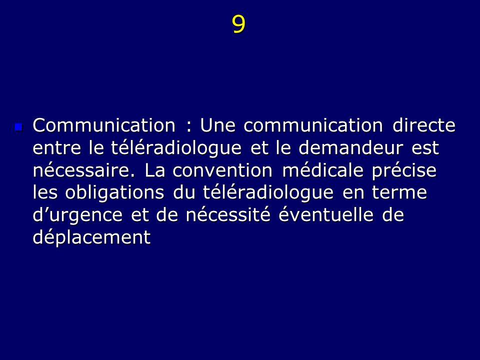 9 Communication : Une communication directe entre le téléradiologue et le demandeur est nécessaire. La convention médicale précise les obligations du