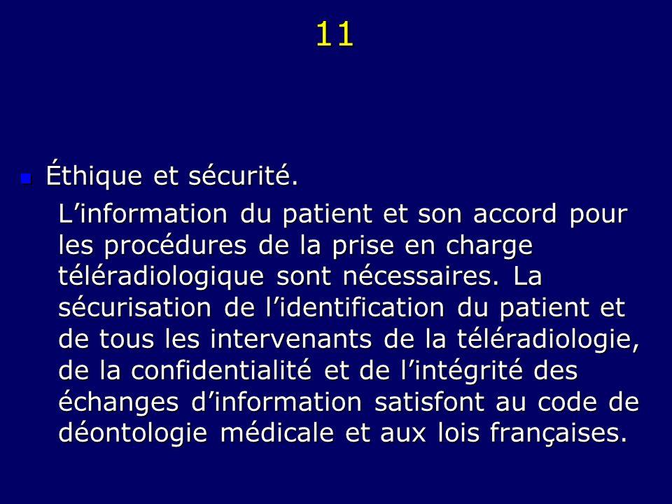 11 Éthique et sécurité. Éthique et sécurité. Linformation du patient et son accord pour les procédures de la prise en charge téléradiologique sont néc