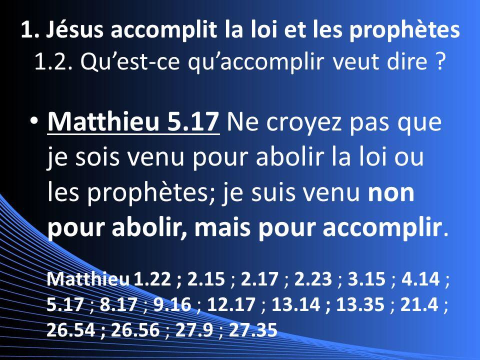 1. Jésus accomplit la loi et les prophètes 1.2. Quest-ce quaccomplir veut dire .