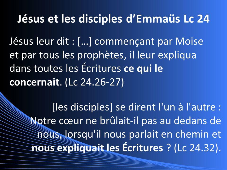 Jésus leur dit : […] commençant par Moïse et par tous les prophètes, il leur expliqua dans toutes les Écritures ce qui le concernait.