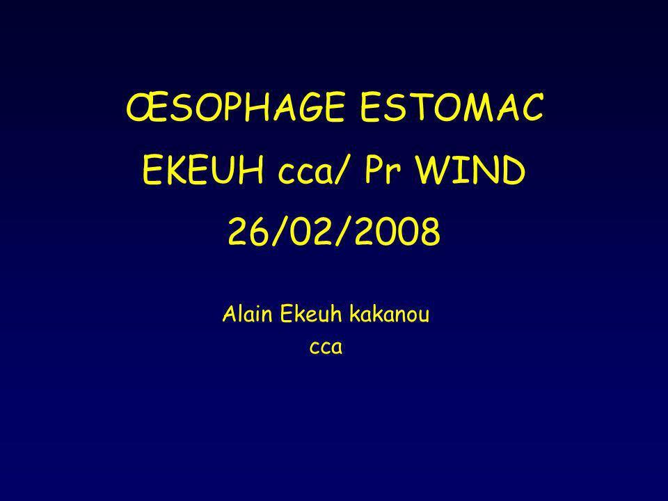 ŒSOPHAGE ESTOMAC EKEUH cca/ Pr WIND 26/02/2008 Alain Ekeuh kakanou cca