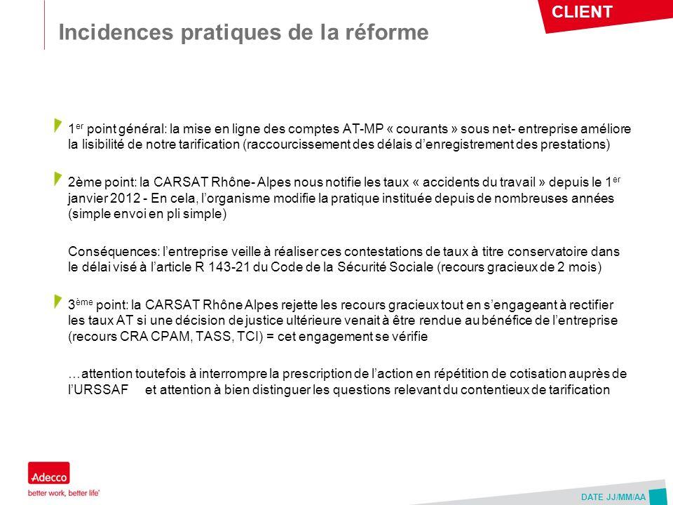 CLIENT DATE JJ/MM/AA Incidences pratiques de la réforme 1 er point général: la mise en ligne des comptes AT-MP « courants » sous net- entreprise améli