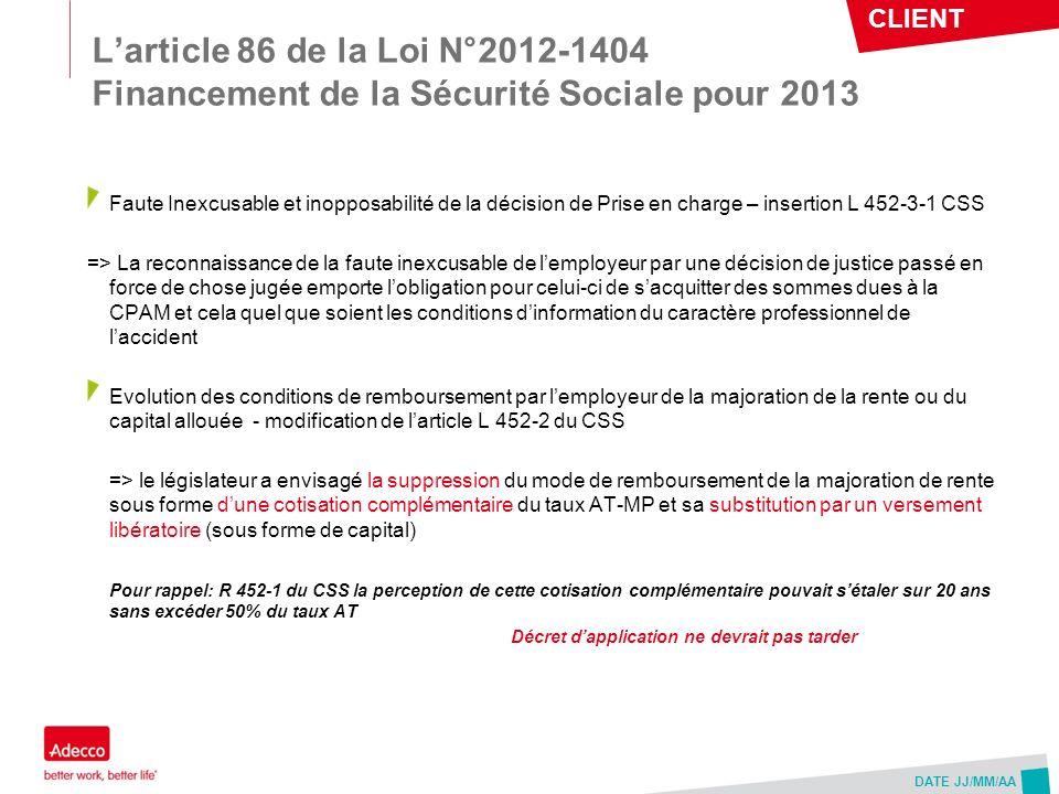 CLIENT DATE JJ/MM/AA Larticle 86 de la Loi N°2012-1404 Financement de la Sécurité Sociale pour 2013 Faute Inexcusable et inopposabilité de la décision