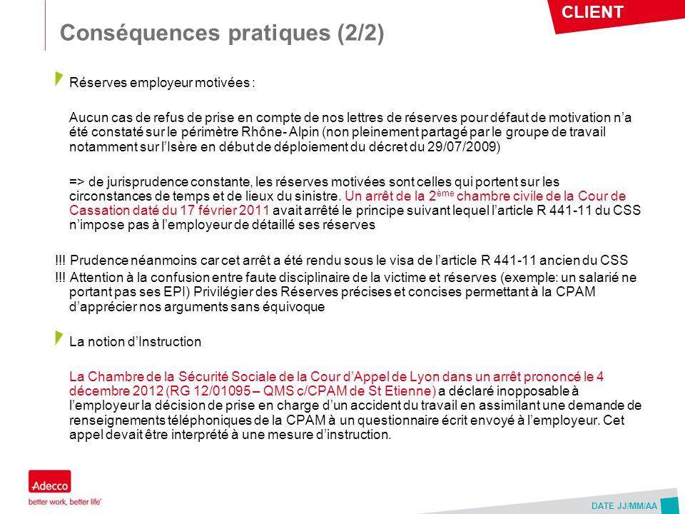 CLIENT DATE JJ/MM/AA Conséquences pratiques (2/2) Réserves employeur motivées : Aucun cas de refus de prise en compte de nos lettres de réserves pour