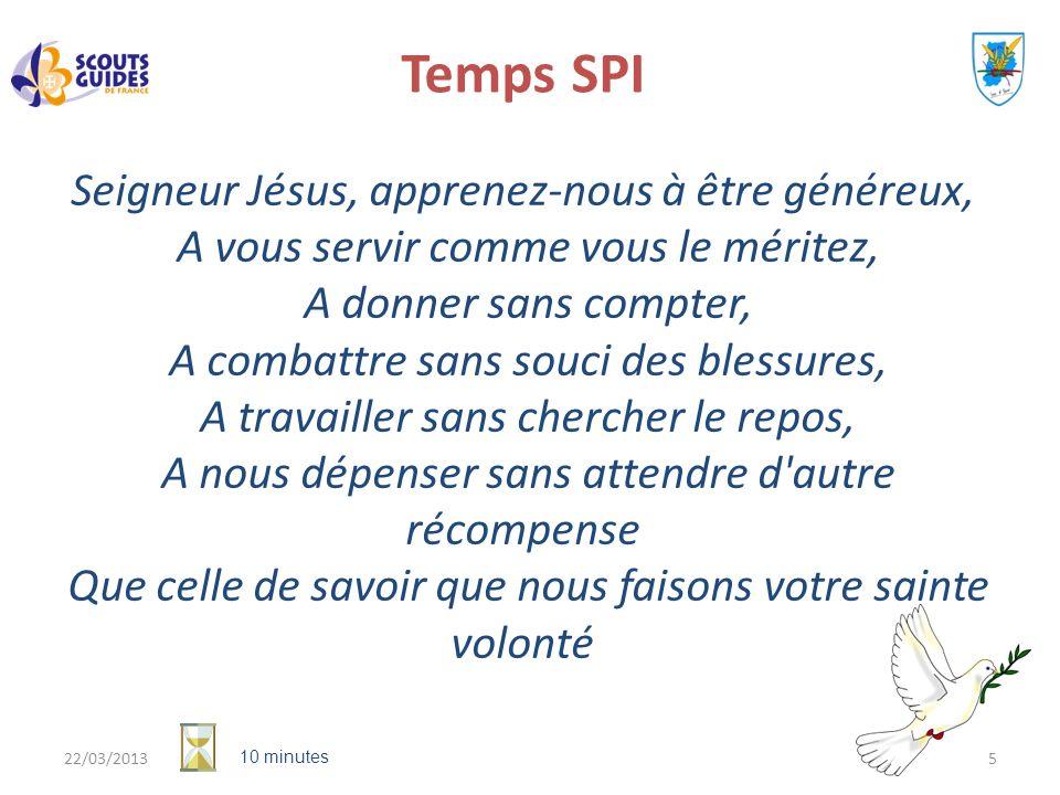 5 Temps SPI Seigneur Jésus, apprenez-nous à être généreux, A vous servir comme vous le méritez, A donner sans compter, A combattre sans souci des bles