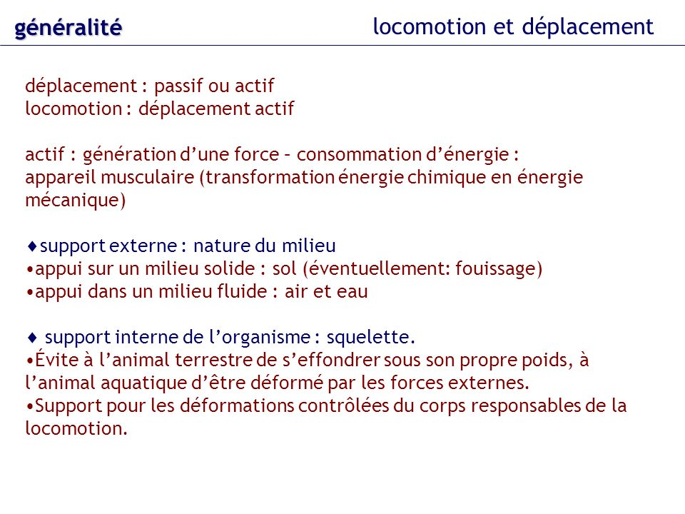 locomotion et déplacement généralité déplacement : passif ou actif locomotion : déplacement actif actif : génération dune force – consommation dénergi