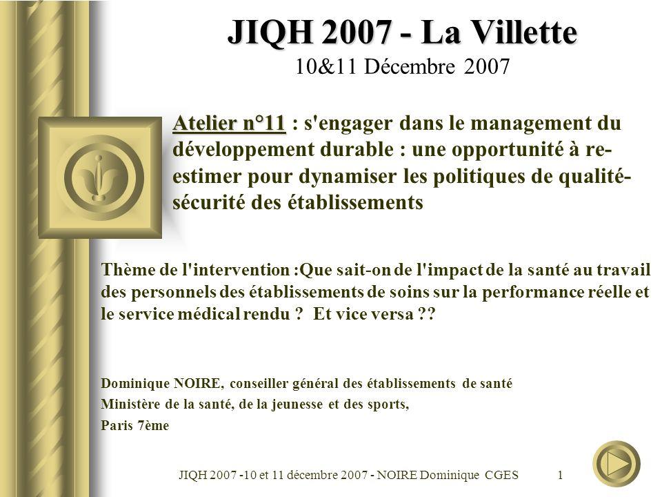 JIQH 2007 -10 et 11 décembre 2007 - NOIRE Dominique CGES 2 Sentiments partagés par tous les professionnels de santé : - Fierté du métier et satisfaction au travail ; - Forte perception du sens et des valeurs de l activité du soignant, de sa responsabilité vis à vis du patient.
