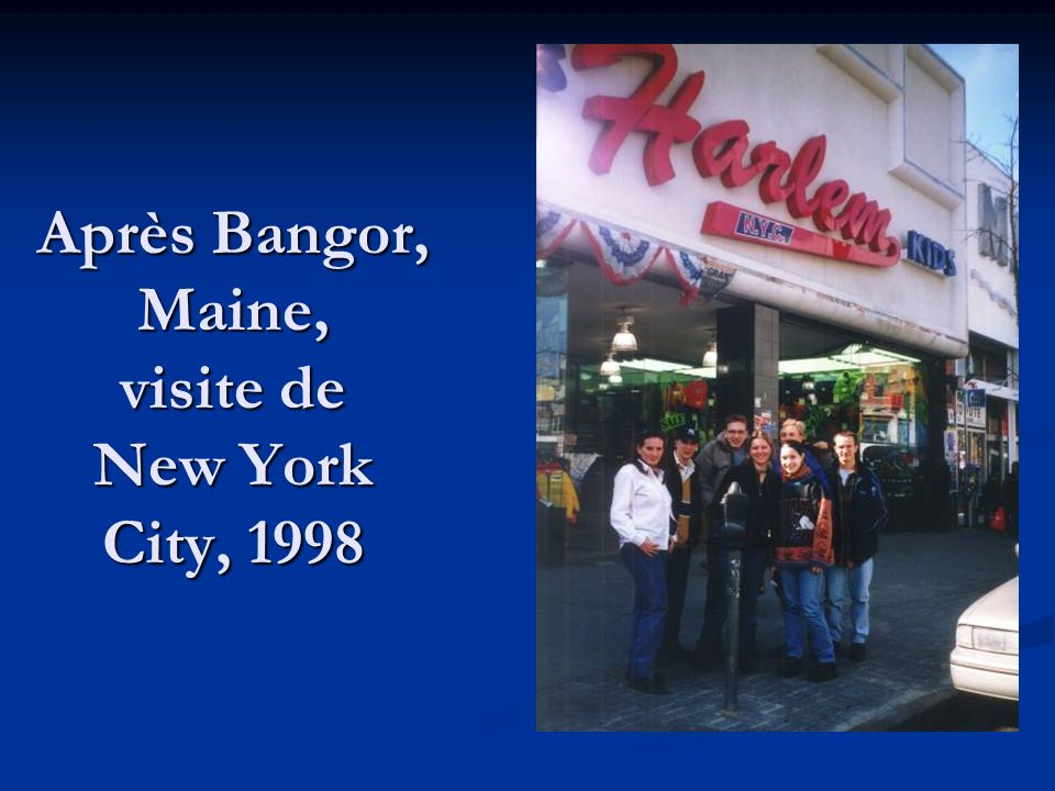 Après Bangor, Maine, visite de New York City, 1998