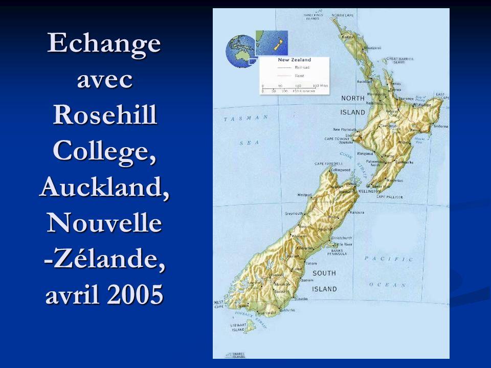 Echange avec Rosehill College, Auckland, Nouvelle -Zélande, avril 2005 Echange avec Rosehill College, Auckland, Nouvelle -Zélande, avril 2005