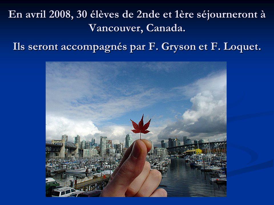 En avril 2008, 30 élèves de 2nde et 1ère séjourneront à Vancouver, Canada. Ils seront accompagnés par F. Gryson et F. Loquet.