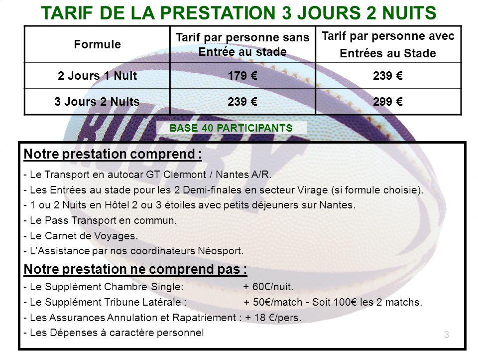 3 TARIF DE LA PRESTATION 3 JOURS 2 NUITS Notre prestation comprend : - Le Transport en autocar GT Clermont / Nantes A/R. - Les Entrées au stade pour l