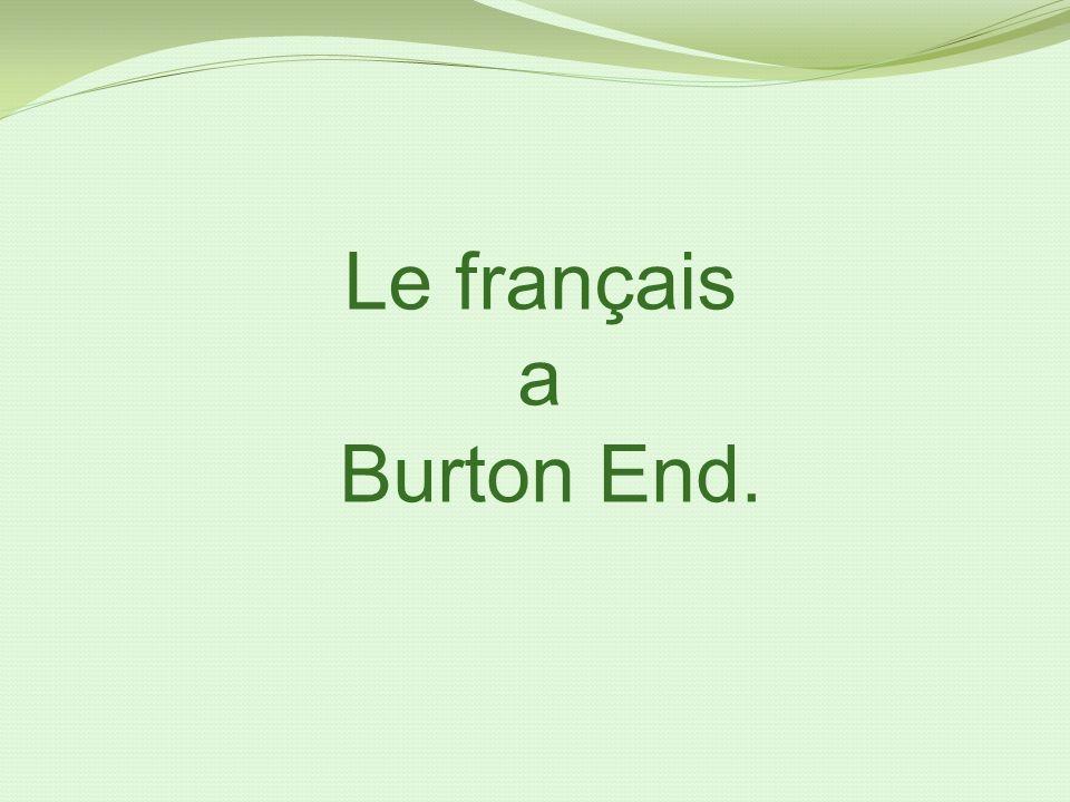 Le français a Burton End.