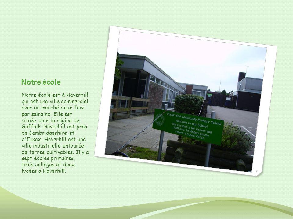 Notre école Notre école est à Haverhill qui est une ville commercial avec un marché deux fois par semaine. Elle est située dans la région de Suffolk.