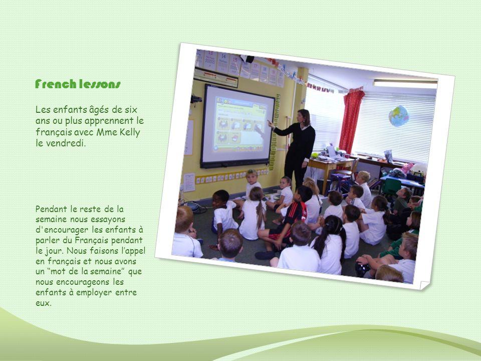 French lessons Les enfants âgés de six ans ou plus apprennent le français avec Mme Kelly le vendredi. Pendant le reste de la semaine nous essayons d'e