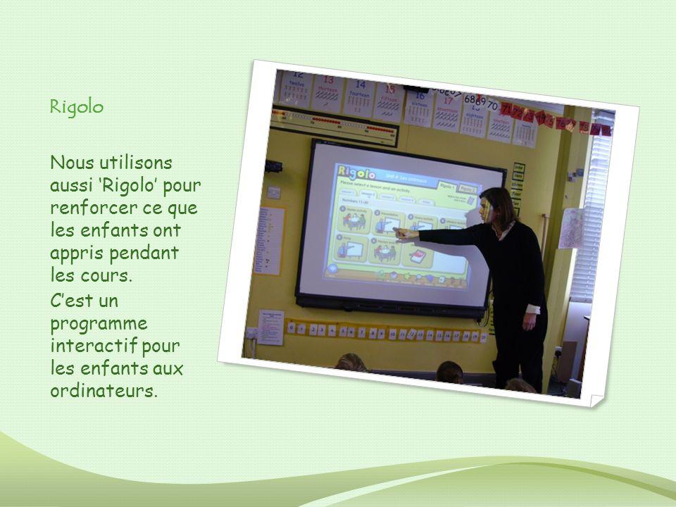 Rigolo Nous utilisons aussi Rigolo pour renforcer ce que les enfants ont appris pendant les cours. Cest un programme interactif pour les enfants aux o