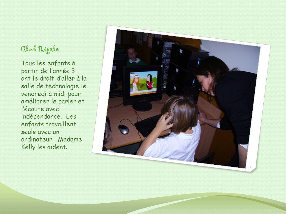 Club Rigolo Tous les enfants à partir de lannée 3 ont le droit daller à la salle de technologie le vendredi à midi pour améliorer le parler et lécoute