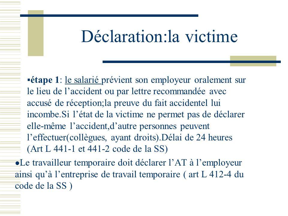 Déclaration:la victime étape 1: le salarié prévient son employeur oralement sur le lieu de laccident ou par lettre recommandée avec accusé de réceptio