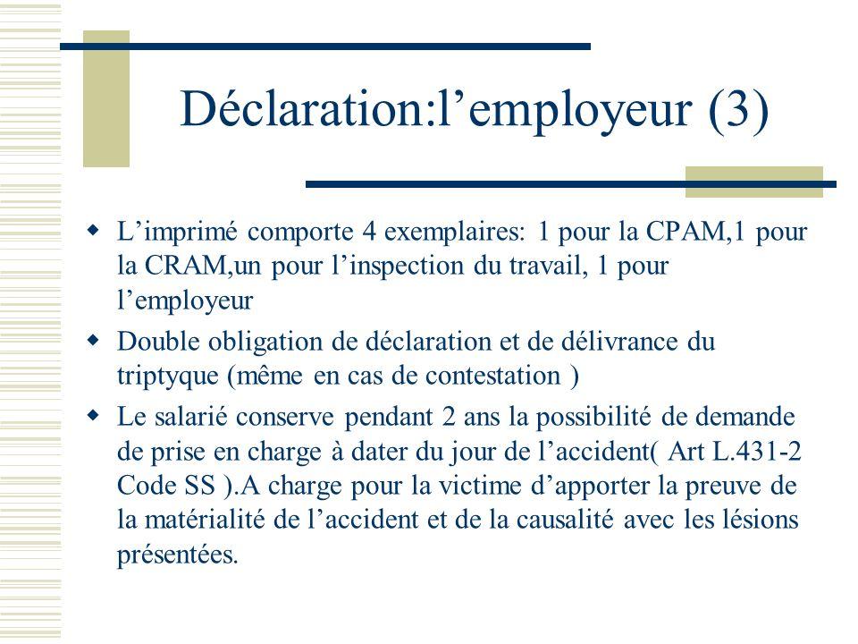 Déclaration:lemployeur (3) Limprimé comporte 4 exemplaires: 1 pour la CPAM,1 pour la CRAM,un pour linspection du travail, 1 pour lemployeur Double obl