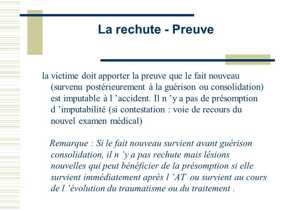 La rechute - Preuve la victime doit apporter la preuve que le fait nouveau (survenu postérieurement à la guérison ou consolidation) est imputable à l
