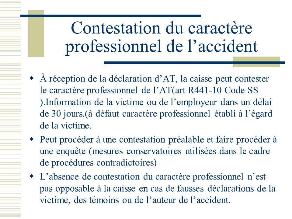 Contestation du caractère professionnel de laccident À réception de la déclaration dAT, la caisse peut contester le caractère professionnel de lAT(art