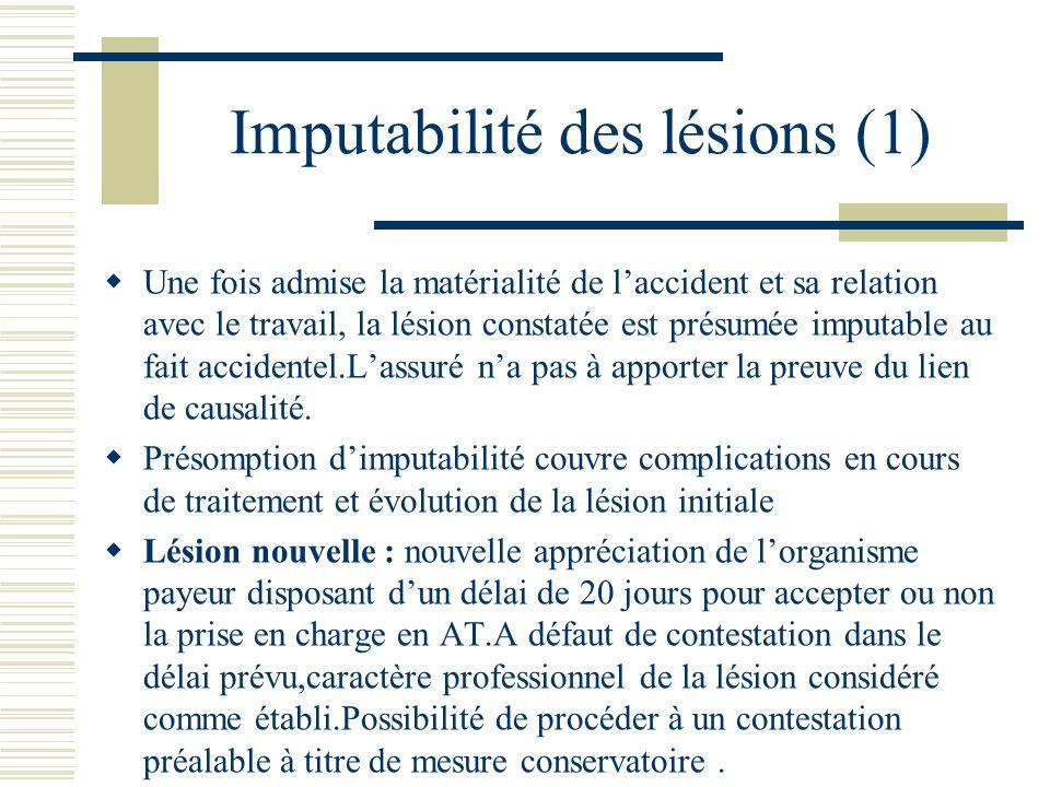 Imputabilité des lésions (1) Une fois admise la matérialité de laccident et sa relation avec le travail, la lésion constatée est présumée imputable au