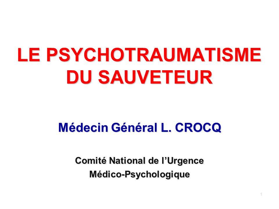 1 LE PSYCHOTRAUMATISME DU SAUVETEUR Médecin Général L. CROCQ Comité National de lUrgence Médico-Psychologique